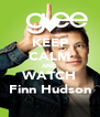 KEEP CALM AND WATCH Finn Hudson - Personalised Poster A4 size