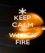 KEEP CALM AND WATCH FIRE - Personalised Poster A4 size
