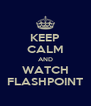 KEEP CALM AND WATCH FLASHPOINT - Personalised Poster A4 size