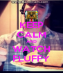 KEEP CALM AND WATCH FLUFFY - Personalised Poster A4 size