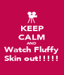 KEEP CALM AND Watch Fluffy Skin out!!!!! - Personalised Poster A4 size