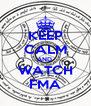 KEEP CALM AND  WATCH FMA - Personalised Poster A4 size
