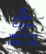 KEEP CALM AND WATCH FOD...idk - Personalised Poster A4 size