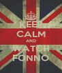 KEEP CALM AND WATCH FONNO - Personalised Poster A4 size