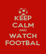 KEEP CALM AND WATCH FOOTBAL - Personalised Poster A4 size