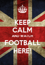 KEEP CALM AND WATCH FOOTBALL HERE! - Personalised Poster A4 size