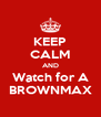 KEEP CALM AND Watch for A BROWNMAX - Personalised Poster A4 size