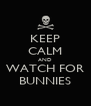 KEEP CALM AND WATCH FOR BUNNIES - Personalised Poster A4 size
