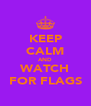 KEEP CALM AND WATCH FOR FLAGS - Personalised Poster A4 size