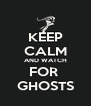 KEEP CALM AND WATCH FOR  GHOSTS - Personalised Poster A4 size