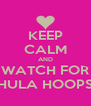KEEP CALM AND WATCH FOR HULA HOOPS - Personalised Poster A4 size