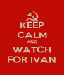 KEEP CALM AND WATCH FOR IVAN - Personalised Poster A4 size
