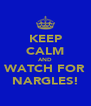 KEEP CALM AND WATCH FOR NARGLES! - Personalised Poster A4 size