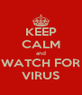 KEEP CALM and WATCH FOR VIRUS - Personalised Poster A4 size