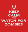 KEEP CALM AND WATCH FOR ZOMBIES - Personalised Poster A4 size