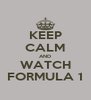 KEEP CALM AND WATCH FORMULA 1 - Personalised Poster A4 size