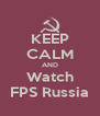 KEEP CALM AND Watch FPS Russia - Personalised Poster A4 size