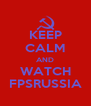 KEEP CALM AND WATCH FPSRUSSIA - Personalised Poster A4 size