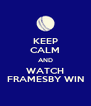 KEEP CALM AND WATCH FRAMESBY WIN - Personalised Poster A4 size