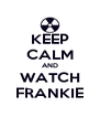 KEEP CALM AND WATCH FRANKIE - Personalised Poster A4 size