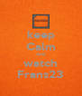 keep Calm And watch Frans23 - Personalised Poster A4 size