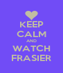 KEEP CALM AND WATCH FRASIER - Personalised Poster A4 size