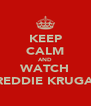 KEEP CALM AND WATCH FREDDIE KRUGAR - Personalised Poster A4 size