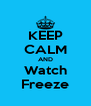 KEEP CALM AND Watch Freeze - Personalised Poster A4 size
