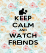 KEEP CALM AND WATCH FREINDS - Personalised Poster A4 size