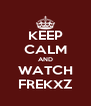 KEEP CALM AND WATCH FREKXZ - Personalised Poster A4 size