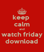 keep  calm and watch friday download - Personalised Poster A4 size