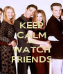 KEEP CALM AND WATCH FRIENDS - Personalised Poster A4 size