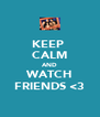 KEEP  CALM AND WATCH FRIENDS <3 - Personalised Poster A4 size
