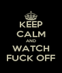 KEEP CALM AND WATCH FUCK OFF - Personalised Poster A4 size