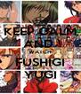 KEEP CALM AND  WATCH FUSHIGI YUGI - Personalised Poster A4 size