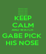 KEEP CALM AND WATCH  GABE PICK  HIS NOSE  - Personalised Poster A4 size