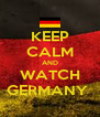 KEEP CALM AND WATCH GERMANY  - Personalised Poster A4 size