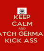 KEEP CALM AND WATCH GERMANY KICK ASS  - Personalised Poster A4 size