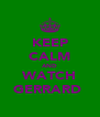 KEEP CALM AND WATCH GERRARD  - Personalised Poster A4 size