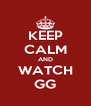 KEEP CALM AND WATCH GG - Personalised Poster A4 size