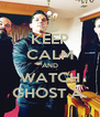 KEEP CALM AND WATCH GHOST A. - Personalised Poster A4 size