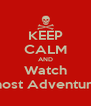 KEEP CALM AND Watch Ghost Adventures - Personalised Poster A4 size