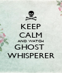 KEEP CALM AND WATCH GHOST  WHISPERER - Personalised Poster A4 size