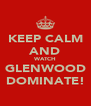 KEEP CALM AND WATCH GLENWOOD DOMINATE! - Personalised Poster A4 size