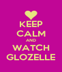 KEEP CALM AND WATCH GLOZELLE - Personalised Poster A4 size