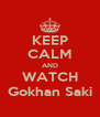 KEEP CALM AND WATCH Gokhan Saki - Personalised Poster A4 size