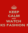KEEP CALM AND WATCH GOKS FASHION FIX  - Personalised Poster A4 size
