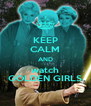 KEEP CALM AND watch GOLDEN GIRLS - Personalised Poster A4 size