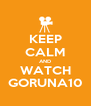 KEEP CALM AND WATCH GORUNA10 - Personalised Poster A4 size