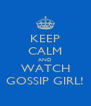 KEEP CALM AND WATCH GOSSIP GIRL! - Personalised Poster A4 size